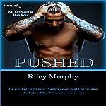 Pushed: Make Me, Book 2 | Riley Murphy