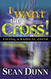 img - for I Want the Cross: Living a Radical Faith book / textbook / text book