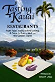 Tasting Kauai: Restaurants: From Food Trucks to Fine Dining, A Guide to Eating Well on the Garden Island (Volume 1)