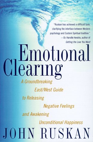 Emotional Clearing: A Groundbreaking East/West Guide to Releasing Negative Feelings and Awakening Unconditional Happiness by Brand: Broadway