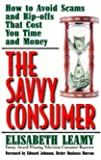 The Savvy Consumer: How to Avoid Scams and Ripoffs That Cost You Time and Money (Capital Ideas)