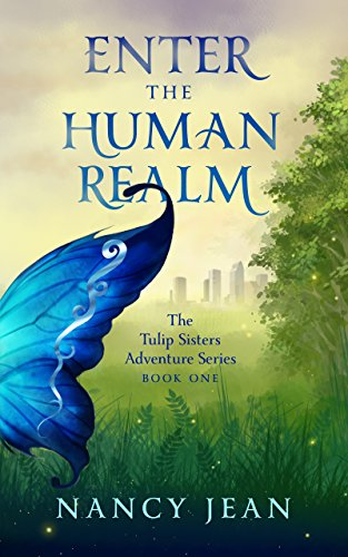 Book: Enter the Human Realm - The Tulip Sisters Adventure Series by Nancy Jean