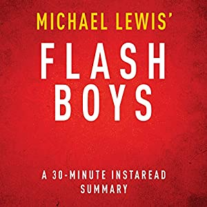 Flash Boys: A Wall Street Revolt by Michael Lewis - A 30 Minute Summary Audiobook