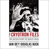 The Cryotron Files: The Untold Story of Dudley Buck, Cold War Computer Scientist and Microchip Pioneer