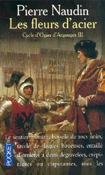 Cycle d'Ogier d'Argouges, tome 3 : Les fleurs d'acier par Naudin