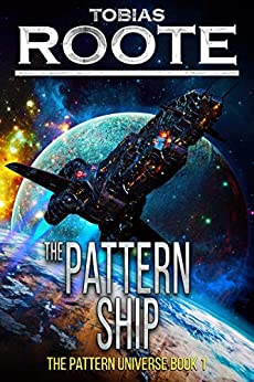 The Pattern Ship (The Pattern Universe Book 1) by [Roote, Tobias]