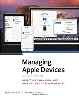 Book Managing Apple Devices: Deploying and Maintaining iOS 8 and OS X Yosemite Devices (2nd Edition) by Arek Dreyer (2015-05-18)