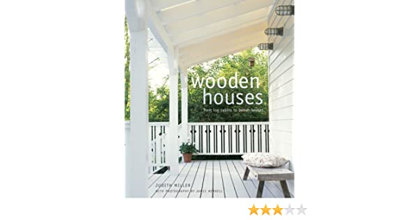 Wooden Houses: From Log Cabins to Beach Houses: Amazon.es: Miller ...