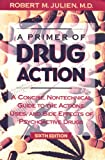 A Primer of Drug Action, Julien, Robert M., 0716722615