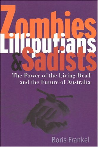 Zombies, Lilliputians & Sadists: The Power Of The Living Dead And The Future Of Australia