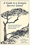 A Guide to a Georgia Barrier Island : Featuring Jekyll Island with St. Simons and Sapelo Islands, Schoettle, Taylor, 0964103818