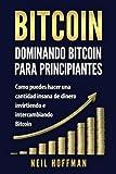 Bitcoin: Dominando Bitcoin para Principiantes: Como Puedes Hacer Mucho Dinero Invirtiendo y Cambiando en Bitcoin (Libros en Espanol/ Libros Bitcoin/ ... Spanish Books Version) (Spanish Edition)