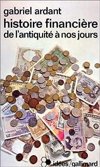 Histoire financière de l'antiquité à nos jours par Gabriel Ardant