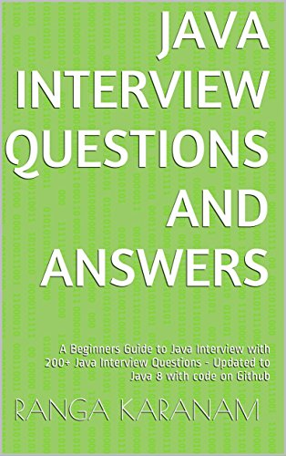 Java Interview Questions and Answers: A Beginners Guide to Java Interview with 200+ Java Interview Questions - Updated to Java 8 with code on Github