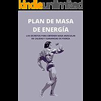PLAN DE MASA DE ENERGÍA: LOS SECRETOS PARA OBTENER MASA MUSCULAR DE CALIDAD Y GANANCIAS DE FUERZA