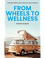From Wheels to Wellness: Tips and Tricks for a Healthy Van Lifestyle