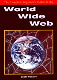 Complete Beginners Guide to the World Wide Web, Western, 1873668511