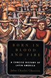 img - for Born in Blood and Fire: A Concise History of Latin America book / textbook / text book