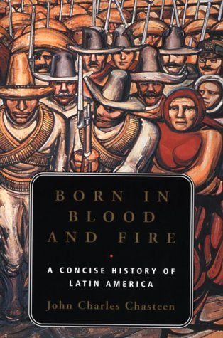 Born in Blood and Fire: A Concise History of Latin America (Born In Fire)