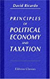 Principles of Political Economy and Taxation : Edited, with Introductory Essay, Notes, and Appendices by E. C,K. Gonner, Ricardo, David, 054395823X