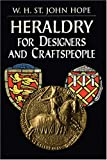 Heraldry for Designers and Craftspeople, W. St. John Hope, 0486404757
