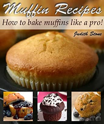 Muffin recipes how to bake muffins like a pro kindle for Perfect bake pro amazon