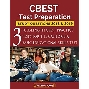 CBEST Test Preparation Study Questions 2018 & 2019: Three Full-Length CBEST Practice Tests for the California Basic Educational Skills Test