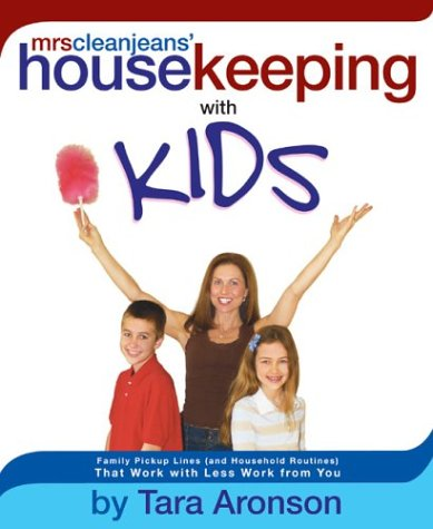 Mrs. Clean Jean's Housekeeping with Kids: Family Pickup Lines (and Household Routines) That Work with Less Work from You