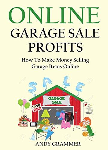 ONLINE GARAGE SALE PROFITS - 2016: How To Make Money Selling Garage Items Online