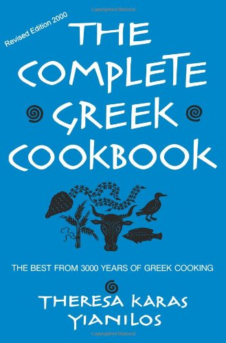 The Complete Greek Cookbook The Best From 3000 Years OF Greek Cooking by Theresa Karas Yianilos