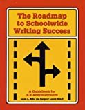 The Roadmap to Schoolwide Writing Success : A Guidebook for K-8 School Administrators, Miller, Susan A. and Nickell, Margaret Conrad, 0929895428