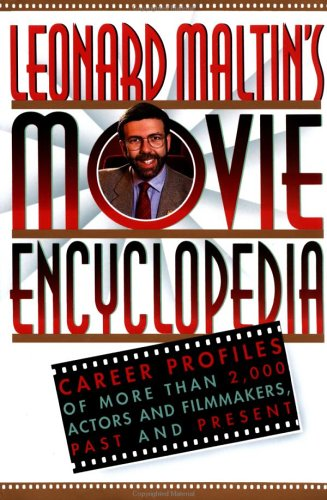 Leonard Maltin's Movie Encyclopedia: Career Profiles of More than 2000 Actors and Filmmakers, Past and Present (Referenc