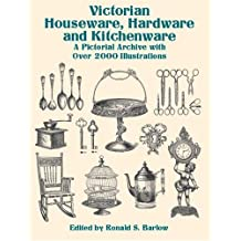 Victorian Houseware, Hardware and Kitchenware: A Pictorial Archive with Over 2000 Illustrations