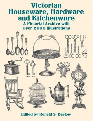 Victorian Houseware, Hardware and Kitchenware: A Pictorial Archive with Over 2000 Illustrations (Dover Pictorial Archive Series)