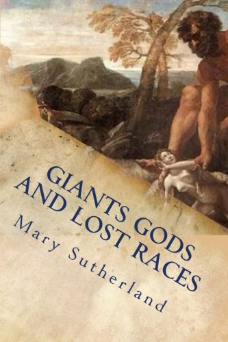 Read Online Giants Gods and Lost Races: In Search of Ancient Man PDF ePub fb2 ebook
