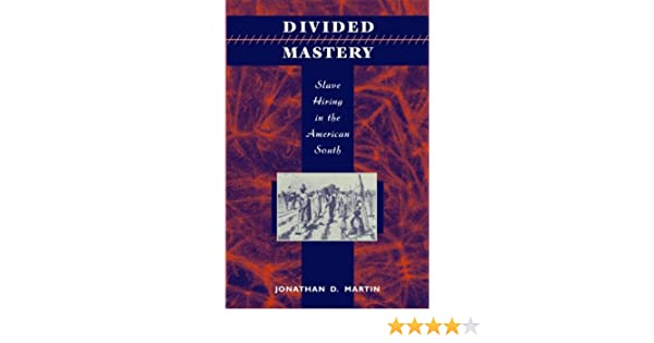 Divided Mastery: Slave Hiring in the American South