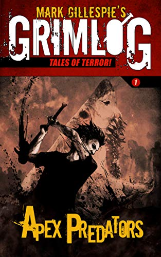 Apex Predators: Zombies vs. Sharks! (GrimLog Tales of Terror Book 1)