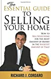 The Essential Guide to Selling Your Home: How to Sell Your Home for the Most Amount of Money in the Shortest Amount of…