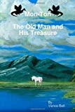 Mon-Ton : the Old Man and His Treasure, Vance Bell, 0557093635