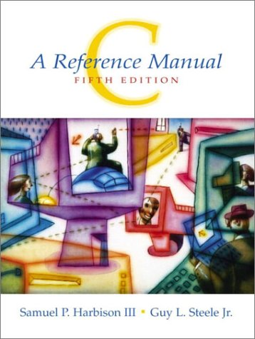 C: A Reference Manual, 5th Edition by Prentice Hall