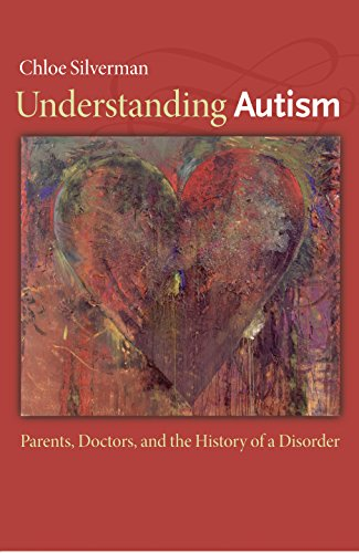 Understanding Autism: Parents, Doctors, and the History of a Disorder (Autism Spectrum Disorders Psychological Theory And Research)