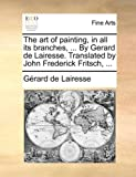 The Art of Painting, in All Its Branches, by Gerard de Lairesse Translated by John Frederick Fritsch, Gérard De Lairesse, 1140892169