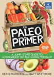 The Paleo Primer: A Jump-Start Guide to Losing Body Fat and Living Primally by Keris Marsden (2013-09-01)