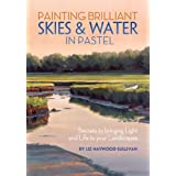 Painting Brilliant Skies & Water in Pastel: Secrets to Bringing Light and Life to Your Landscapes