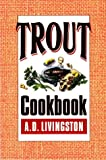 The Trout Cookbook, A. D. Livingston, 0811725812