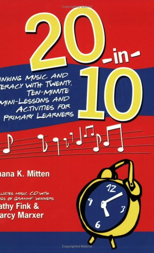 20-In-10: Linking Music and Literacy with Twenty, Ten-Minute Mini-Lessons and Activities for Primary Learners Luana K. Mitten