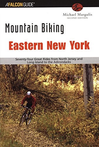 Mountain Biking Eastern New York: Seventy-Four Epic Rides From North (Epic Mountain Bike)