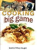 Cooking Big Game, Scott Haugen and Tiffany Haugen, 1571884076