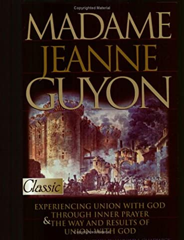 Madame Jeanne Guyon: Experiencing Union with God Through Inner Prayer & the Way and Results of Union with God (Pure Gold - Lords Prayer Craft