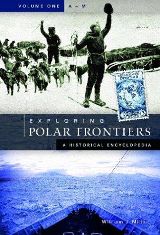 Exploring Polar Frontiers [2 Volumes]: A Historical Encyclopedia por William J. Mills